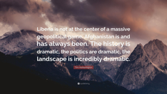 Tim Hetherington Quote Liberia is not at the center of a massive