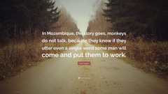 Carl Sagan Quote In Mozambique the story goes monkeys do not
