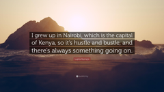 Lupita Nyong o Quote I grew up in Nairobi which is the capital of
