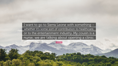 Idris Elba Quote I want to go to Sierra Leone with something