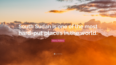 Henry Rollins Quote South Sudan is one of the most hard