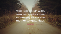 Emmanuel Jal Quote When I was in south Sudan people used to rap