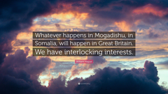 William Hague Quote Whatever happens in Mogadishu in Somalia
