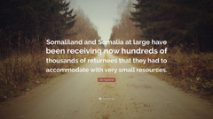 Jan Egeland Quote Somaliland and Somalia at large have been
