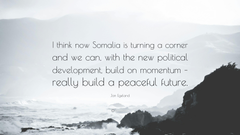 Jan Egeland Quote I think now Somalia is turning a corner and we
