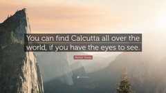 Mother Teresa Quote You can find Calcutta all over the world if