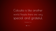 Penelope Cruz Quote Calcutta is like another world People there