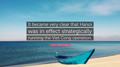 William Westmoreland Quote It became very clear that Hanoi was in