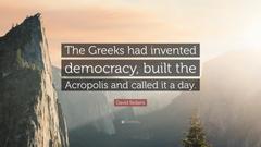 David Sedaris Quote The Greeks had invented democracy built the