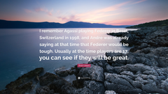 Brad Gilbert Quote I remember Agassi playing Federer in Basel