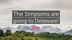 Homer Quote The Simpsons are going to Delaware