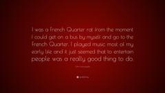 John Larroquette Quote I was a French Quarter rat from the moment