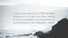 Lewis H Lapham Quote I never can pass by the Metropolitan Museum