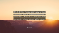Gaylord Nelson Quote Dr S Dillon Ripley secretary of the