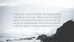 Pope Benedict XVI Quote To be sure it was not Easter Sunday but