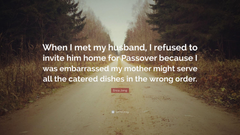 Erica Jong Quote When I met my husband I refused to invite him