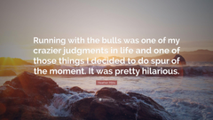 Heather Mitts Quote Running with the bulls was one of my crazier