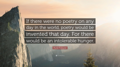 Muriel Rukeyser Quote If there were no poetry on any day in the
