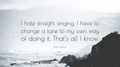 Billie Holiday Quote I hate straight singing I have to change a