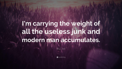 Billy Joel Quote I m carrying the weight of all the useless junk