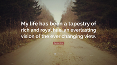 Carole King Quote My life has been a tapestry of rich and royal