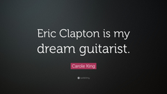 Carole King Quote Eric Clapton is my dream guitarist