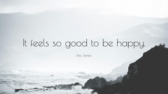 Etta James Quote It feels so good to be happy