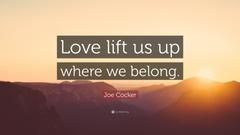 Joe Cocker Quote Love lift us up where we belong