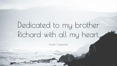 Karen Carpenter Quote Dedicated to my brother Richard with all my