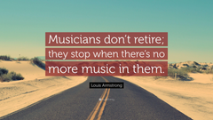 Louis Armstrong Quote Musicians don t retire they stop when