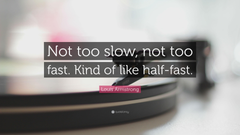 Louis Armstrong Quote Not too slow not too fast Kind of like
