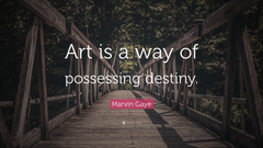 Marvin Gaye Quote Art is a way of possessing destiny