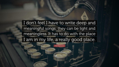 Neil Diamond Quote I don t feel I have to write deep and