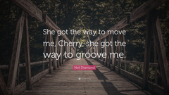 Neil Diamond Quote She got the way to move me Cherry she got