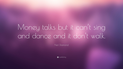 Neil Diamond Quote Money talks but it can t sing and dance and