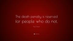 Paul Simon Quote The death penalty is reserved for people who do