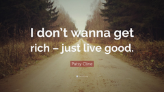 Patsy Cline Quote I don t wanna get rich just live good