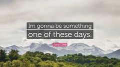 Patsy Cline Quote Im gonna be something one of these days