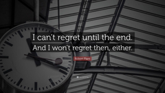 Robert Plant Quote I can t regret until the end And I won t