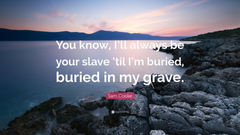 Sam Cooke Quote You know I ll always be your slave til I m