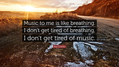 Ray Charles Quote Music to me is like breathing I don t get tired