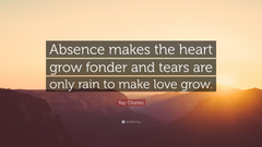 Ray Charles Quote Absence makes the heart grow fonder and tears