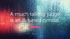 Francis Bacon Quote A much talking judge is an ill