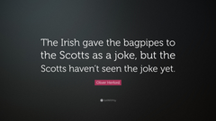 Oliver Herford Quote The Irish gave the bagpipes to the Scotts as