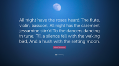 Alfred Tennyson Quote All night have the roses heard The flute