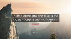 Paul Fournel Quote In life s orchestra the bike is the double