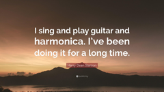 Harry Dean Stanton Quote I sing and play guitar and harmonica I