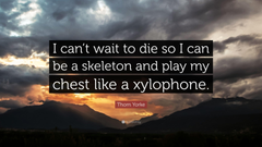 Thom Yorke Quote I can t wait to die so I can be a skeleton and