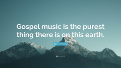 Elvis Presley Quote Gospel music is the purest thing there is on
