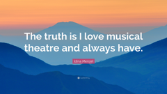 Idina Menzel Quote The truth is I love musical theatre and always